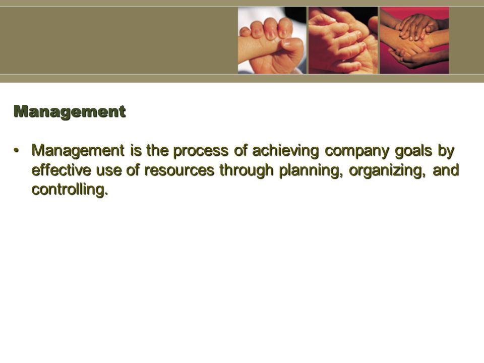 ManagementManagement is the process of achieving company goals by effective use of resources through planning, organizing, and controlling.