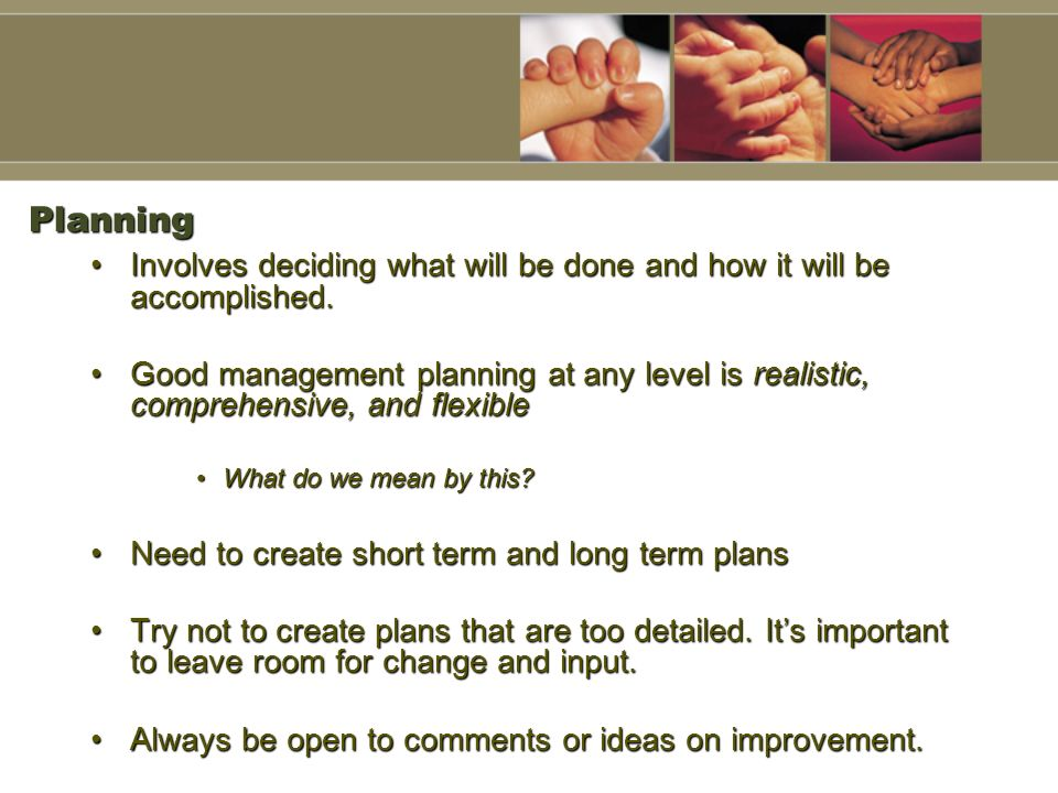 PlanningInvolves deciding what will be done and how it will be accomplished.
