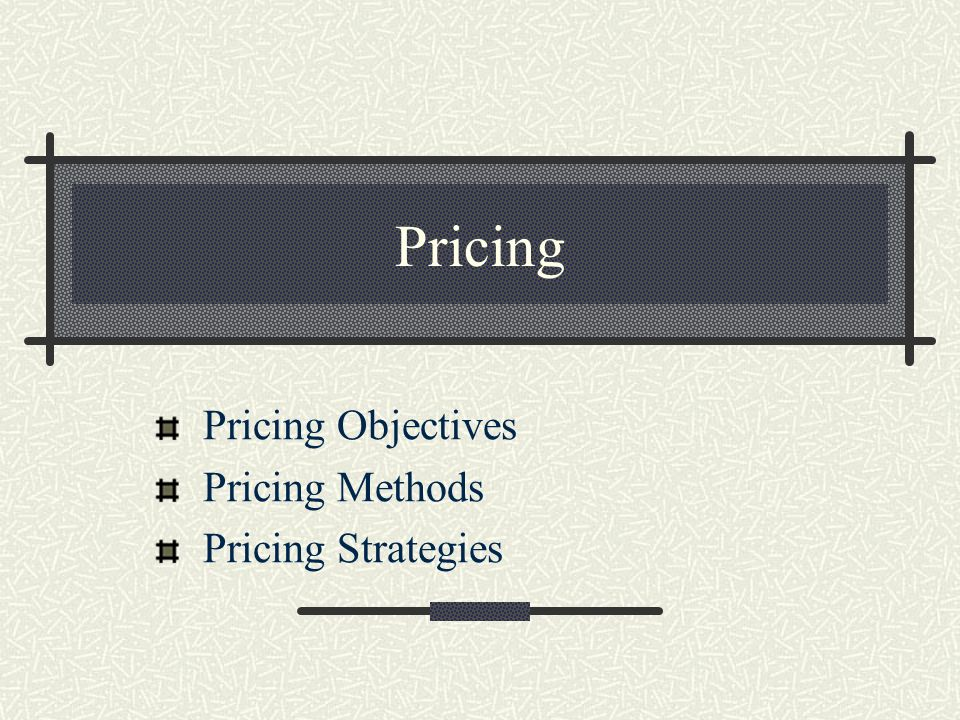 Pricing Objectives Pricing Methods Pricing Strategies