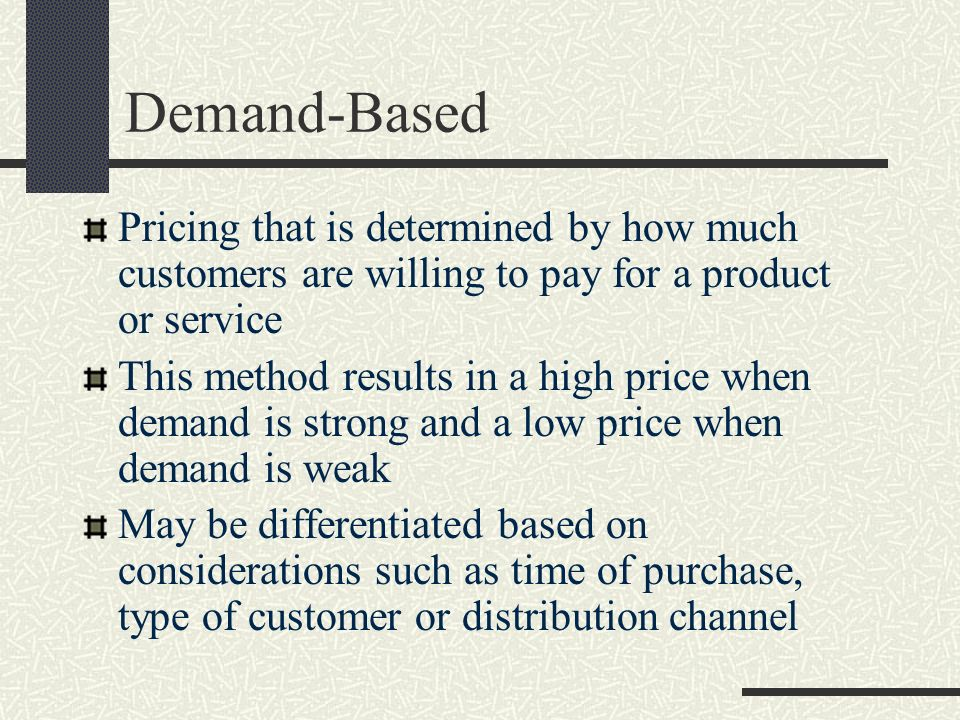 Demand-Based Pricing that is determined by how much customers are willing to pay for a product or service.