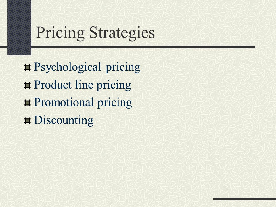 Pricing Strategies Psychological pricing Product line pricing