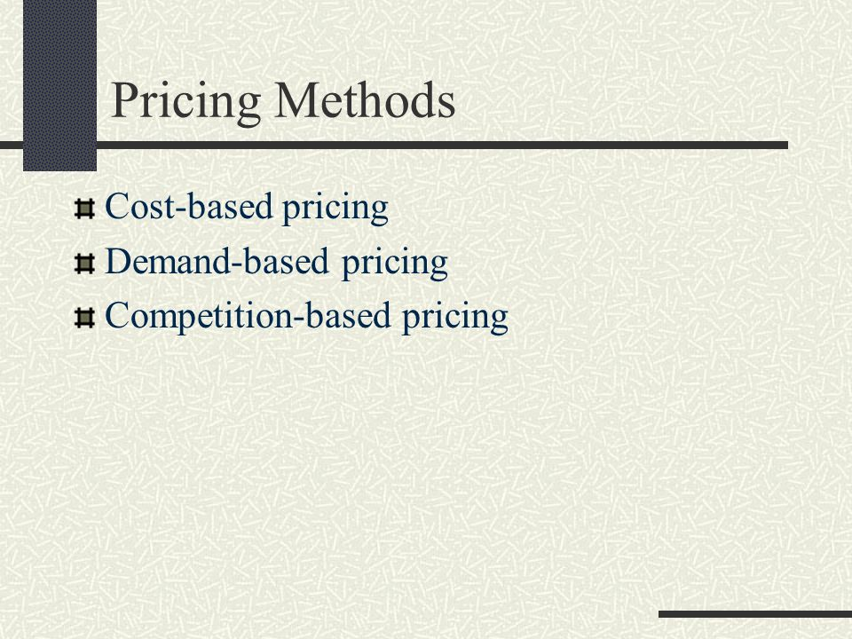 Pricing Methods Cost-based pricing Demand-based pricing
