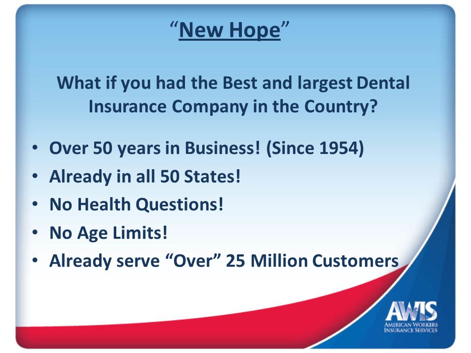 New Hope What if you had the Best and largest Dental Insurance Company in the Country Over 50 years in Business! (Since 1954)