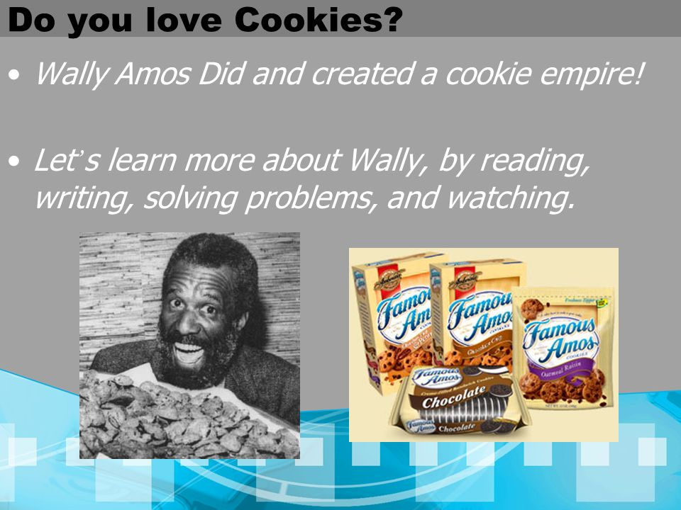 Do you love Cookies Wally Amos Did and created a cookie empire!