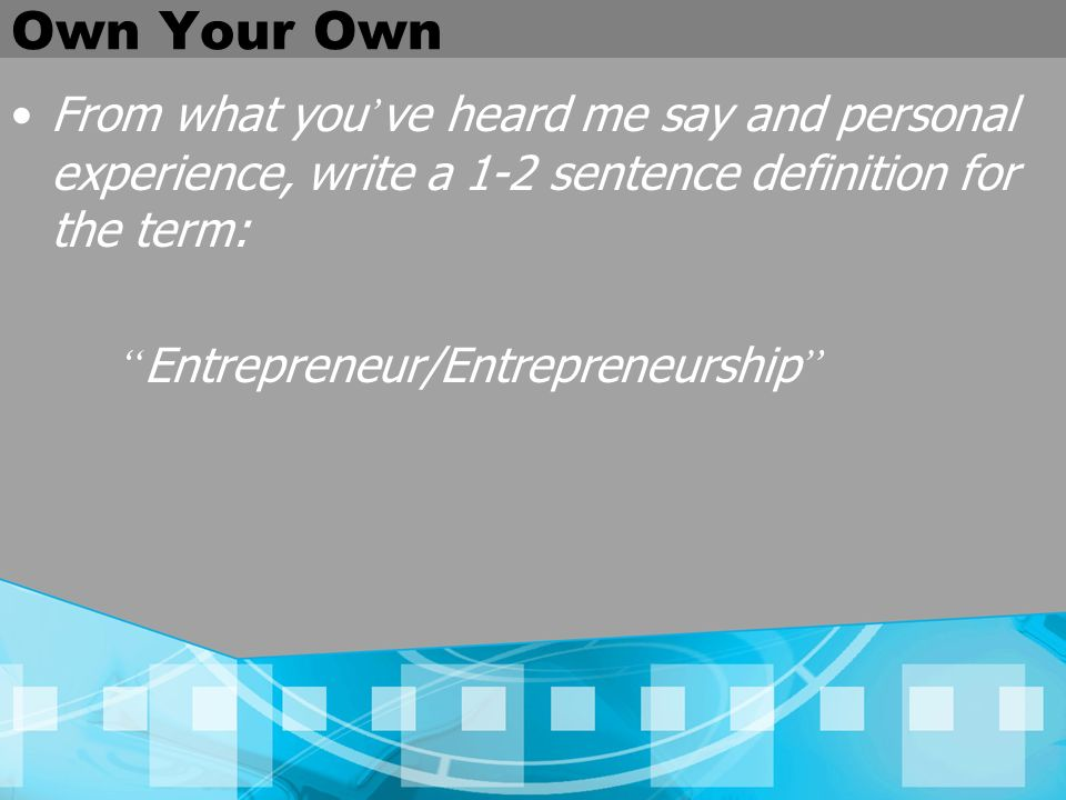 Own Your Own From what you've heard me say and personal experience, write a 1-2 sentence definition for the term: