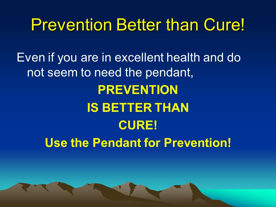 Prevention Better than Cure!
