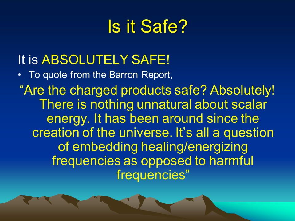 Is it Safe It is ABSOLUTELY SAFE!