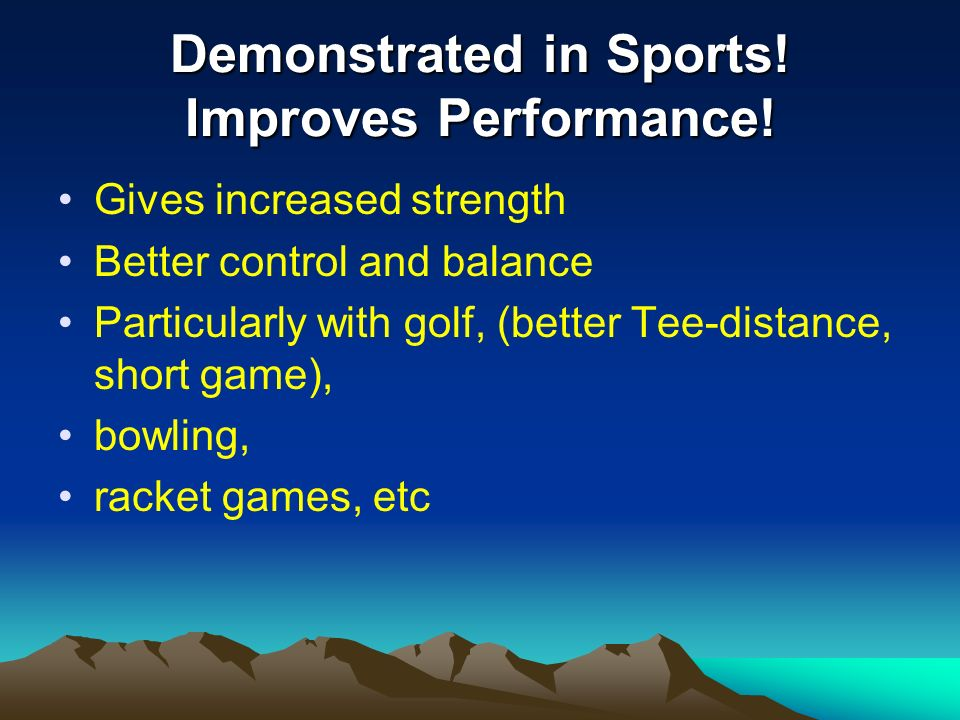 Demonstrated in Sports! Improves Performance!
