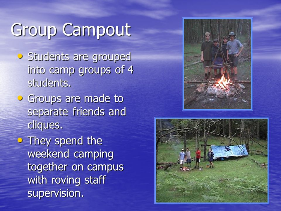 Group Campout Students are grouped into camp groups of 4 students.