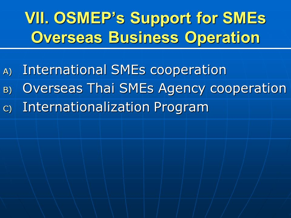 VII. OSMEP's Support for SMEs Overseas Business Operation
