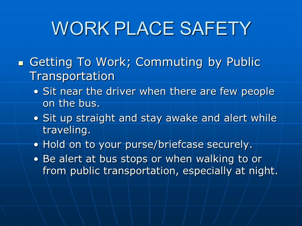 WORK PLACE SAFETY Getting To Work; Commuting by Public Transportation