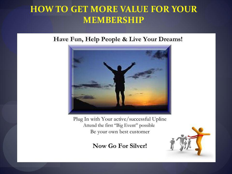 HOW TO GET MORE VALUE FOR YOUR MEMBERSHIP