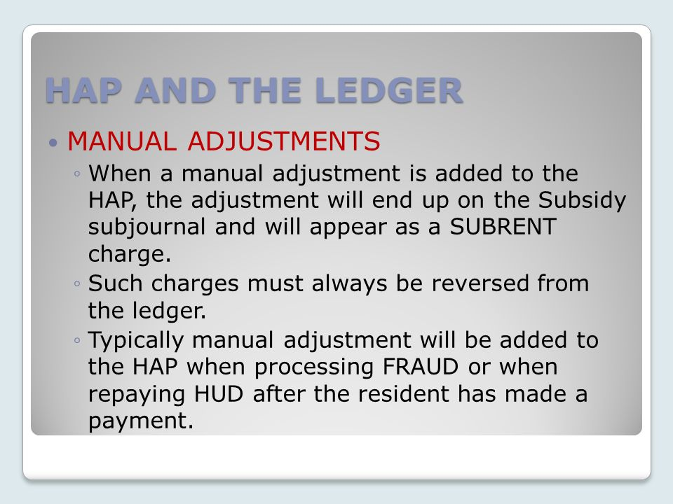 HAP AND THE LEDGER MANUAL ADJUSTMENTS
