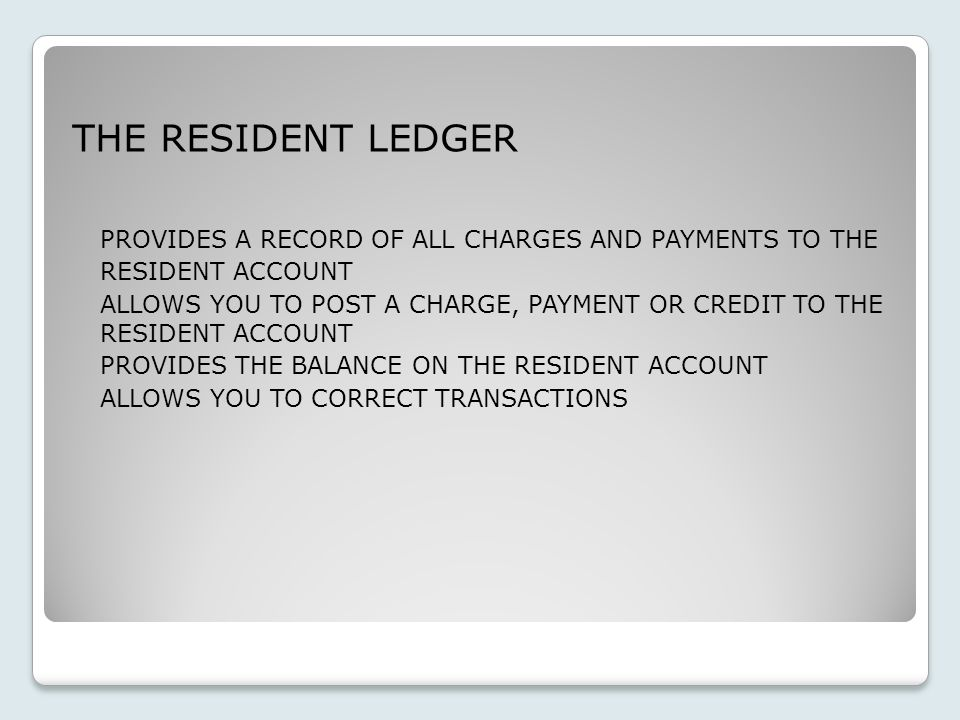 PROVIDES A RECORD OF ALL CHARGES AND PAYMENTS TO THE RESIDENT ACCOUNT
