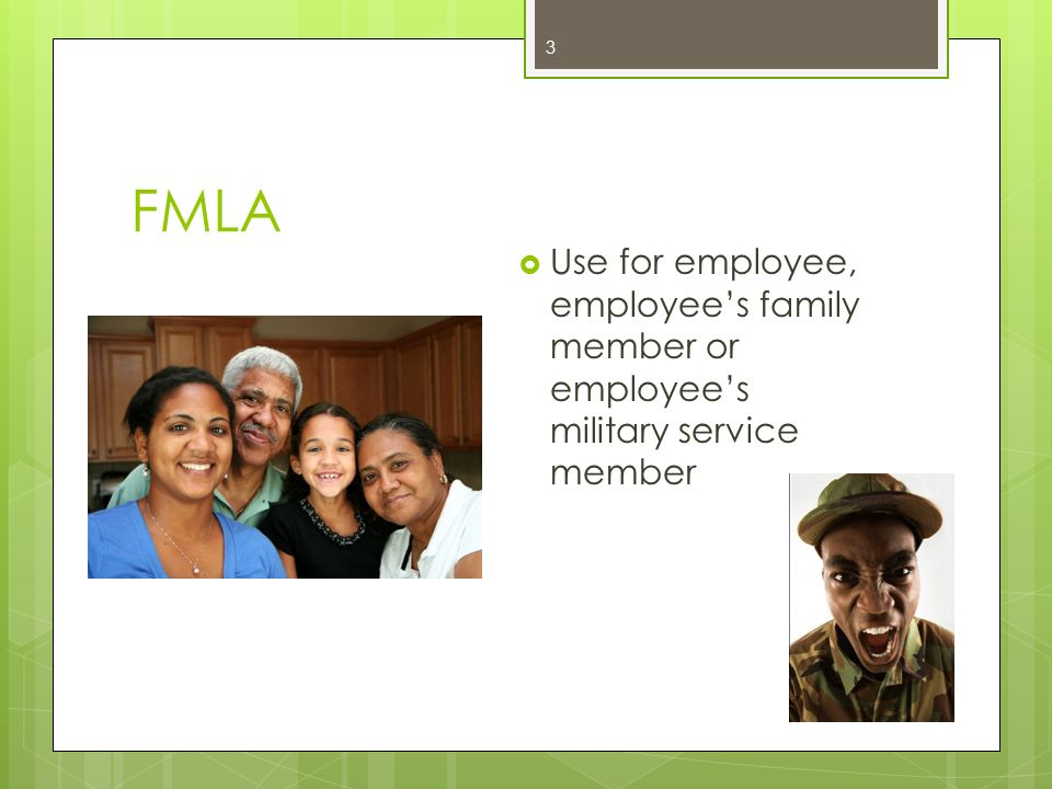 FMLA Use for employee, employee's family member or employee's military service member