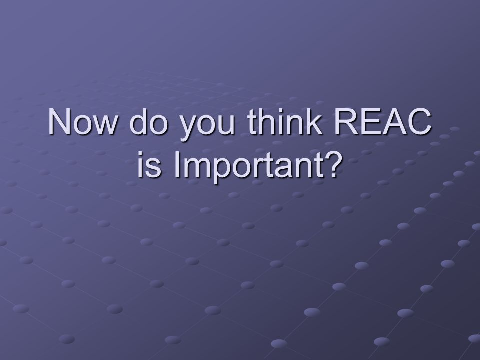 Now do you think REAC is Important