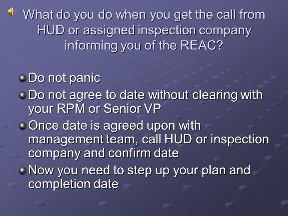 What do you do when you get the call from HUD or assigned inspection company informing you of the REAC