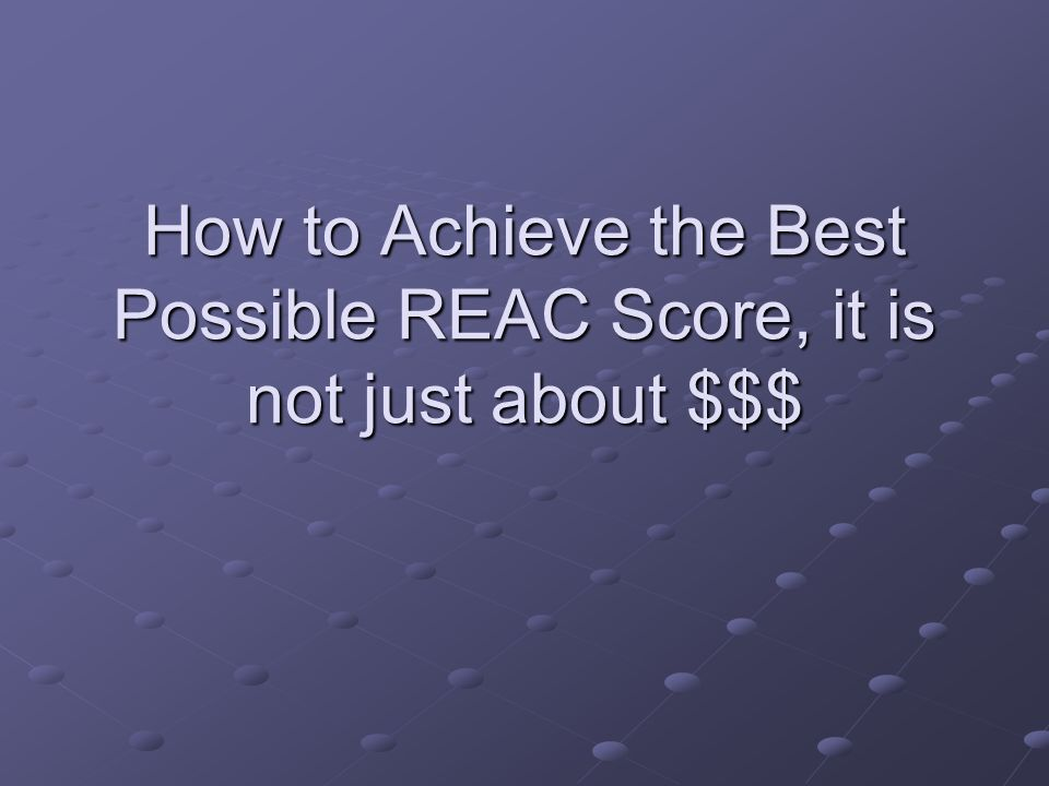 How to Achieve the Best Possible REAC Score, it is not just about $$$