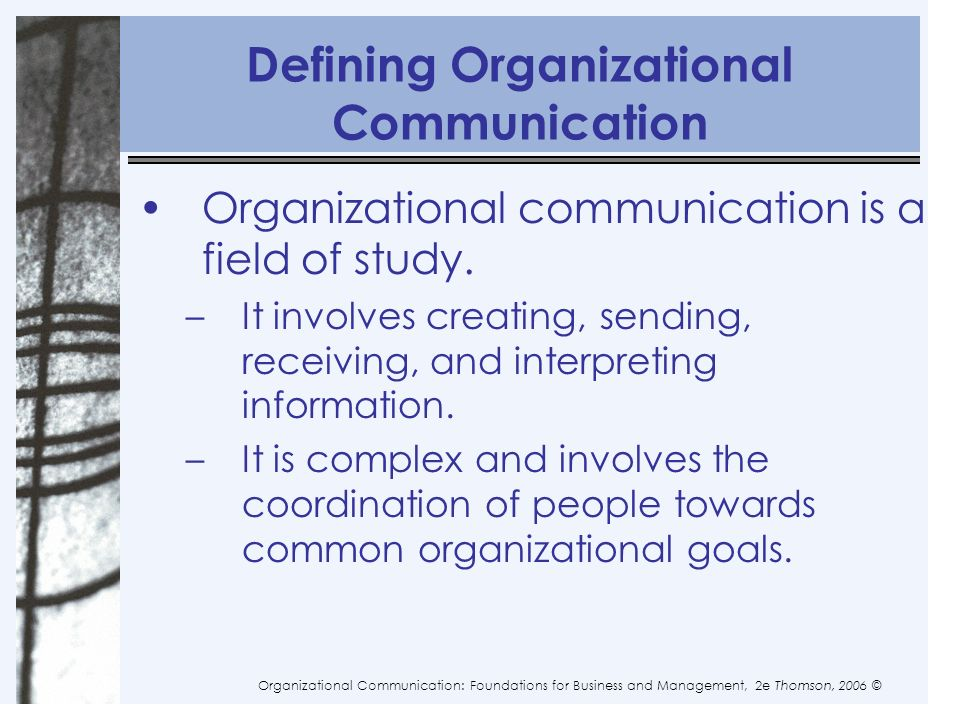 the study and application of organizational communications Organizational behavior (ob) is a relatively new field of study that developed during the birth of the industrial revolution this was a time in united states history where factories and .