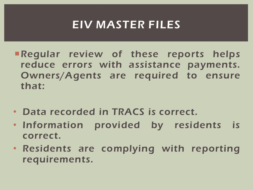 Eiv master files Regular review of these reports helps reduce errors with assistance payments. Owners/Agents are required to ensure that: