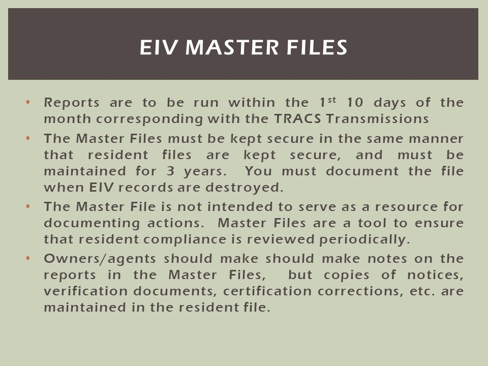 Eiv master files Reports are to be run within the 1st 10 days of the month corresponding with the TRACS Transmissions.