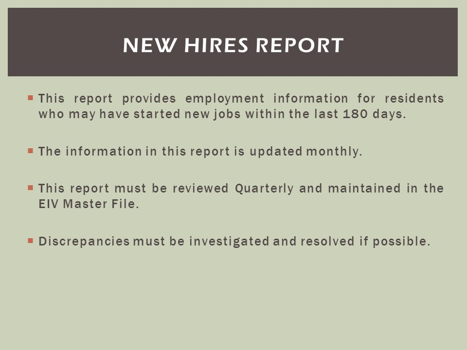 New hires report This report provides employment information for residents who may have started new jobs within the last 180 days.
