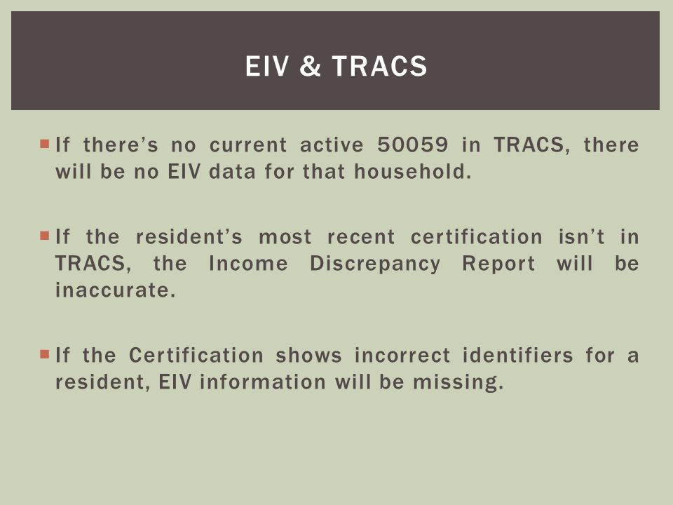Eiv & tracs If there's no current active 50059 in TRACS, there will be no EIV data for that household.