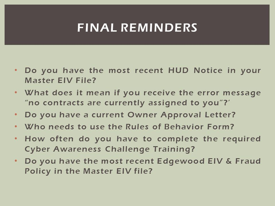 Final reminders Do you have the most recent HUD Notice in your Master EIV File