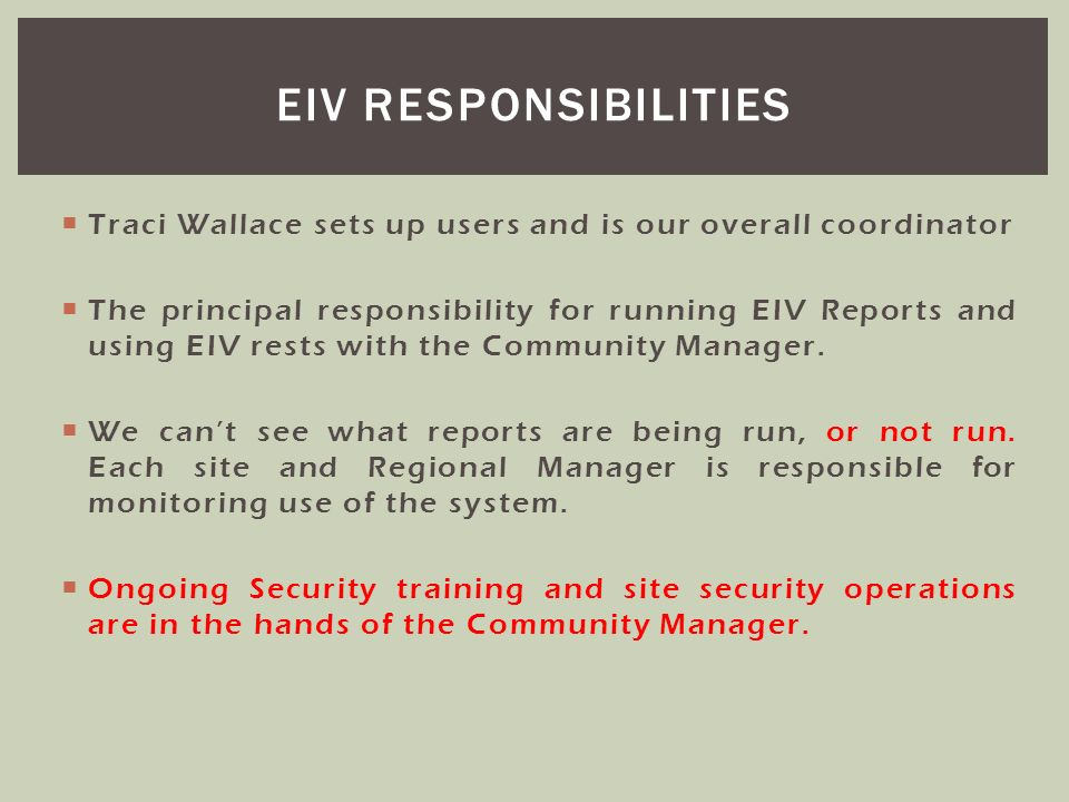 EIV Responsibilities Traci Wallace sets up users and is our overall coordinator.