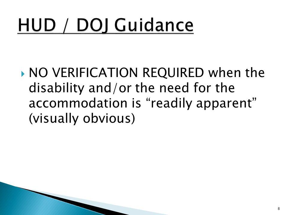 HUD / DOJ Guidance NO VERIFICATION REQUIRED when the disability and/or the need for the accommodation is readily apparent (visually obvious)