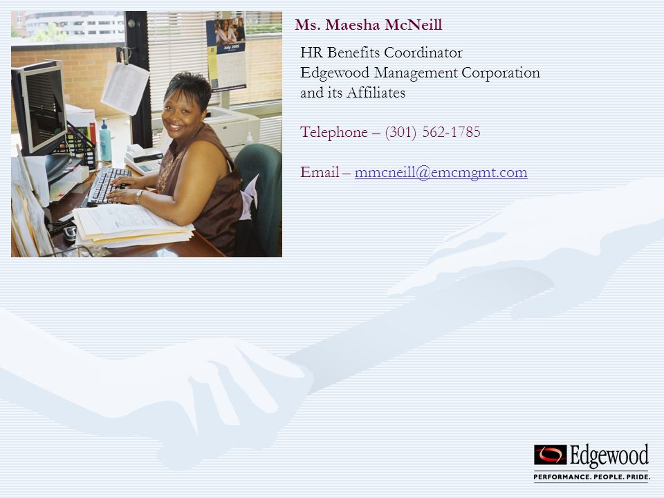 Ms. Maesha McNeill HR Benefits Coordinator. Edgewood Management Corporation. and its Affiliates. Telephone – (301)
