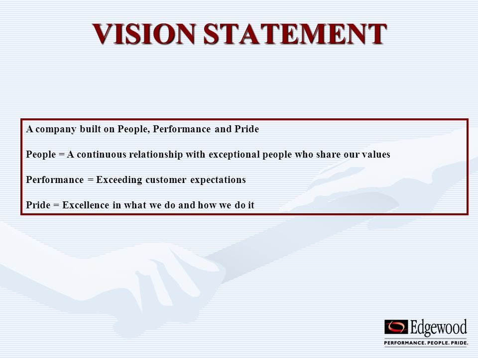 VISION STATEMENT A company built on People, Performance and Pride