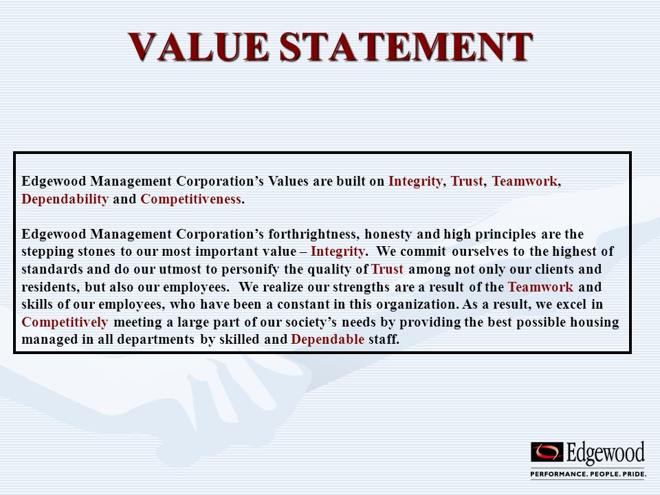 VALUE STATEMENTEdgewood Management Corporation's Values are built on Integrity, Trust, Teamwork, Dependability and Competitiveness.