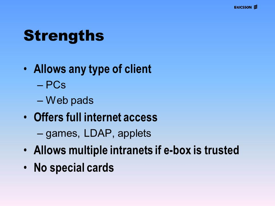 Strengths Allows any type of client Offers full internet access