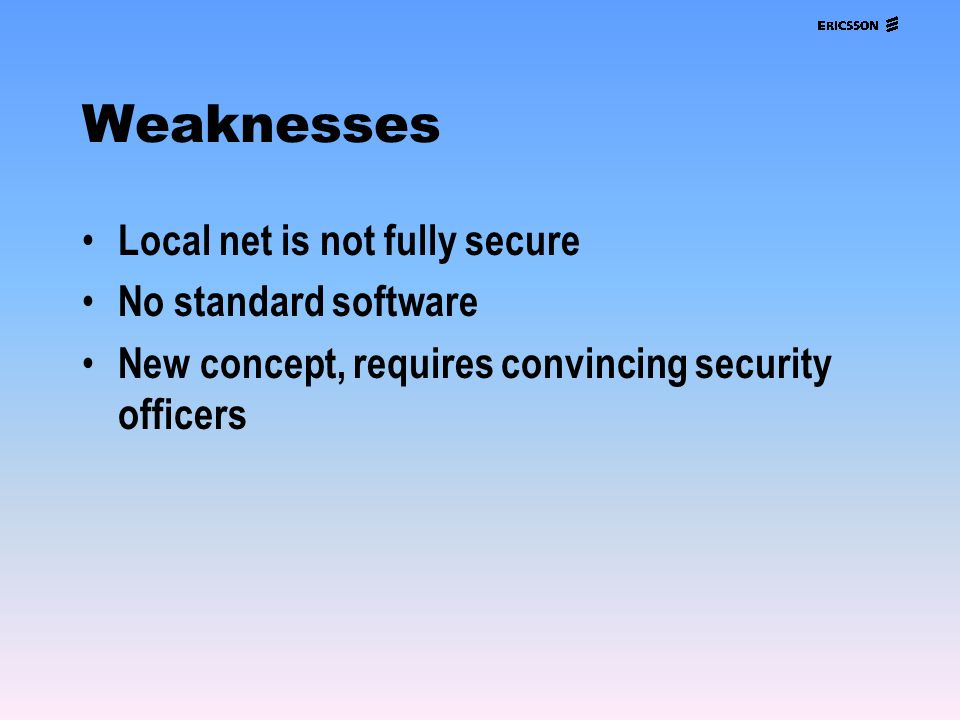 Weaknesses Local net is not fully secure No standard software