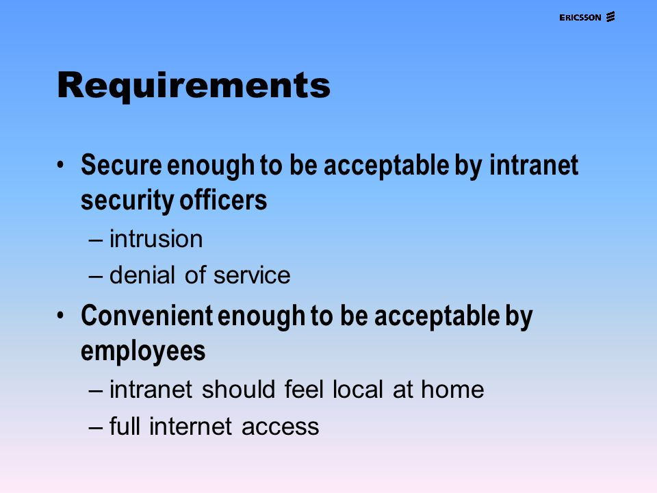Requirements Secure enough to be acceptable by intranet security officers. intrusion. denial of service.