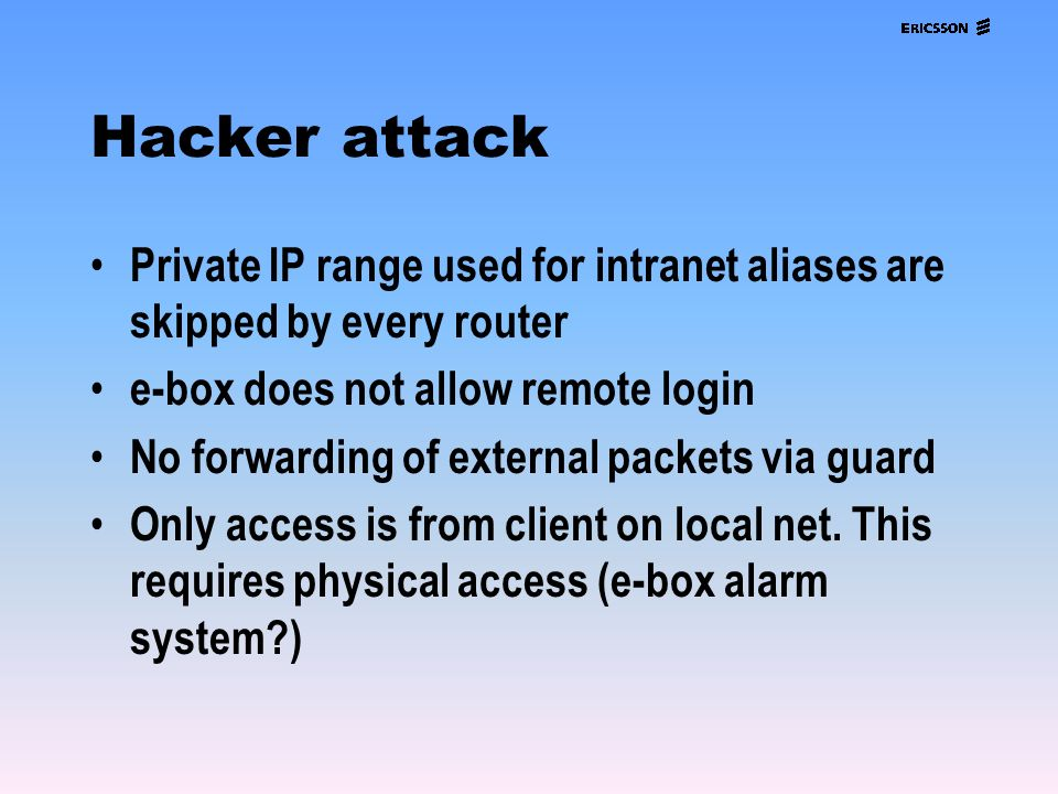 Hacker attack Private IP range used for intranet aliases are skipped by every router. e-box does not allow remote login.
