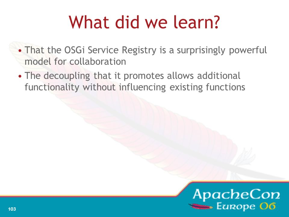 What did we learn That the OSGi Service Registry is a surprisingly powerful model for collaboration.