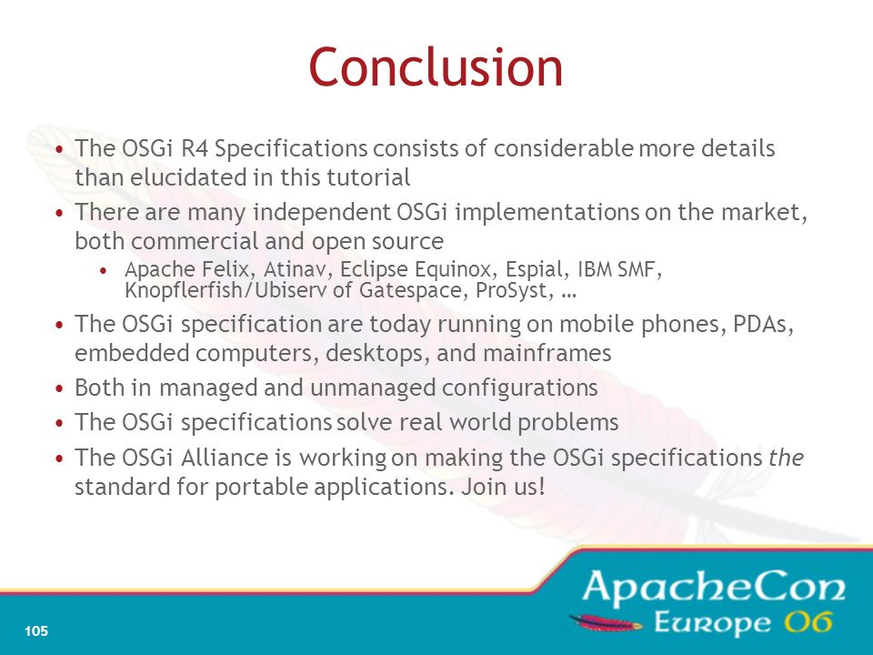 Conclusion The OSGi R4 Specifications consists of considerable more details than elucidated in this tutorial.