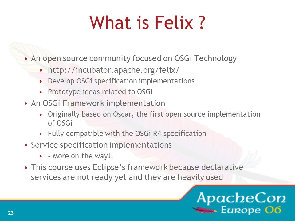 What is Felix An open source community focused on OSGi Technology