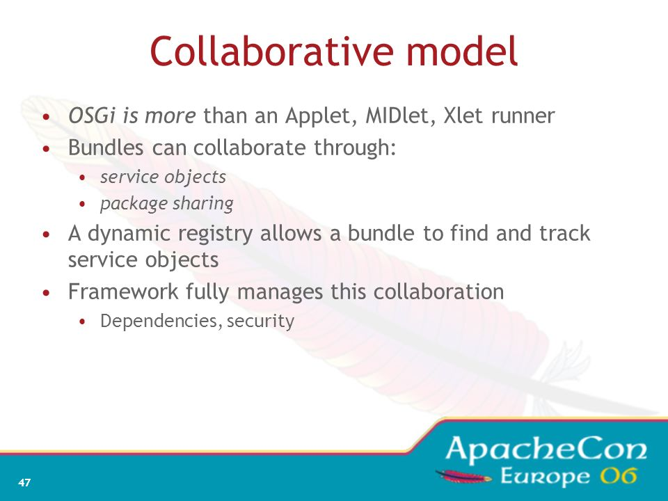 Collaborative model OSGi is more than an Applet, MIDlet, Xlet runner