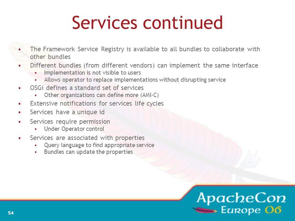 Services continued The Framework Service Registry is available to all bundles to collaborate with other bundles.