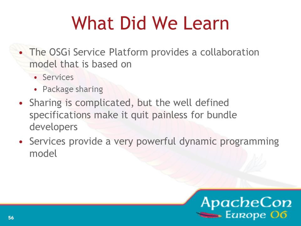 What Did We Learn The OSGi Service Platform provides a collaboration model that is based on. Services.