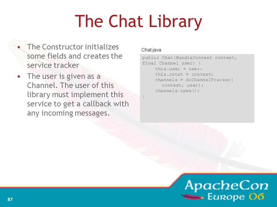The Chat Library The Constructor initializes some fields and creates the service tracker.