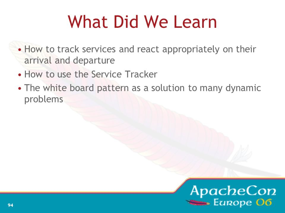 What Did We Learn How to track services and react appropriately on their arrival and departure. How to use the Service Tracker.