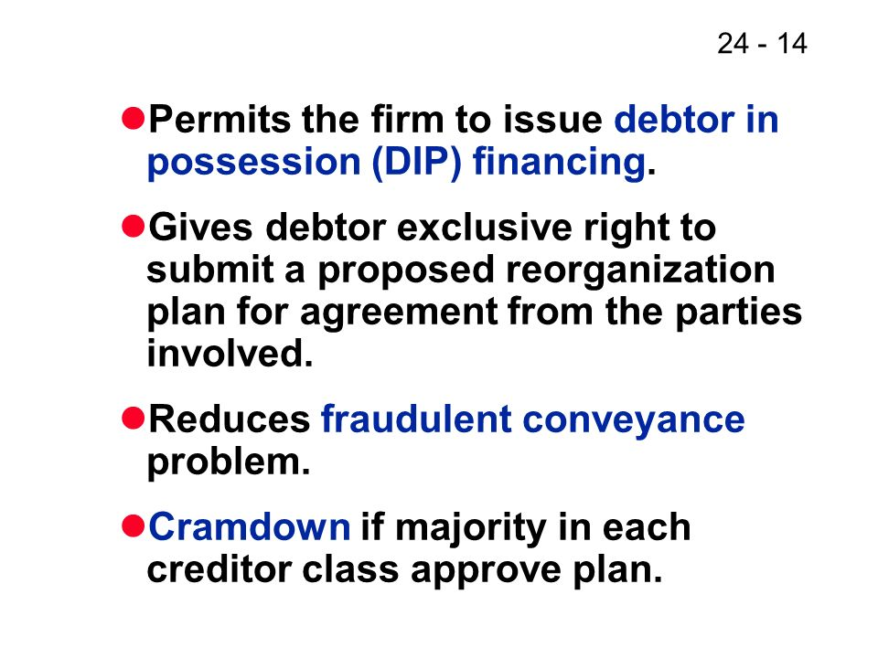 Permits the firm to issue debtor in possession (DIP) financing.