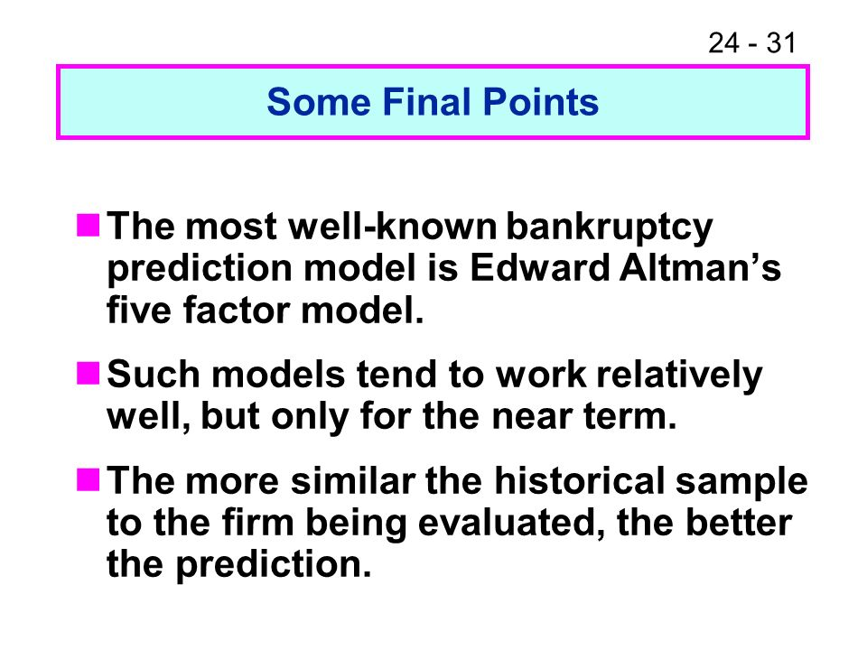 Some Final Points The most well-known bankruptcy prediction model is Edward Altman's five factor model.