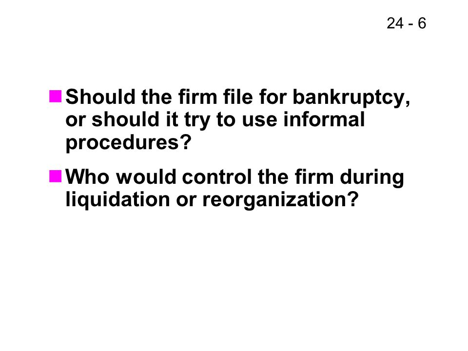 Should the firm file for bankruptcy, or should it try to use informal procedures