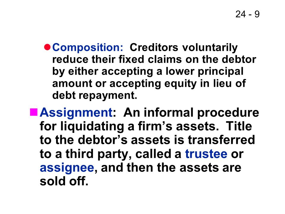 Composition: Creditors voluntarily reduce their fixed claims on the debtor by either accepting a lower principal amount or accepting equity in lieu of debt repayment.