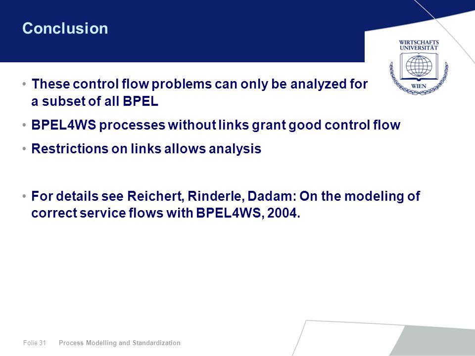 Conclusion These control flow problems can only be analyzed for a subset of all BPEL. BPEL4WS processes without links grant good control flow.